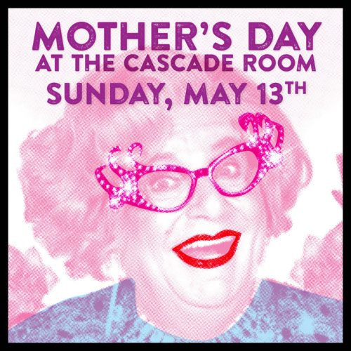 MOTHER'S DAY AT THE CASCADE ROOM