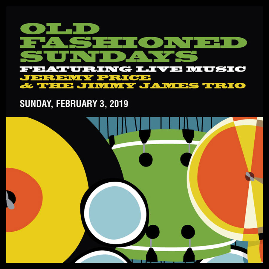 OLD FASHIONED SUNDAYS FEATURING LIVE MUSIC JEREMY PRICE & THE JIMMY JAMES TRIO