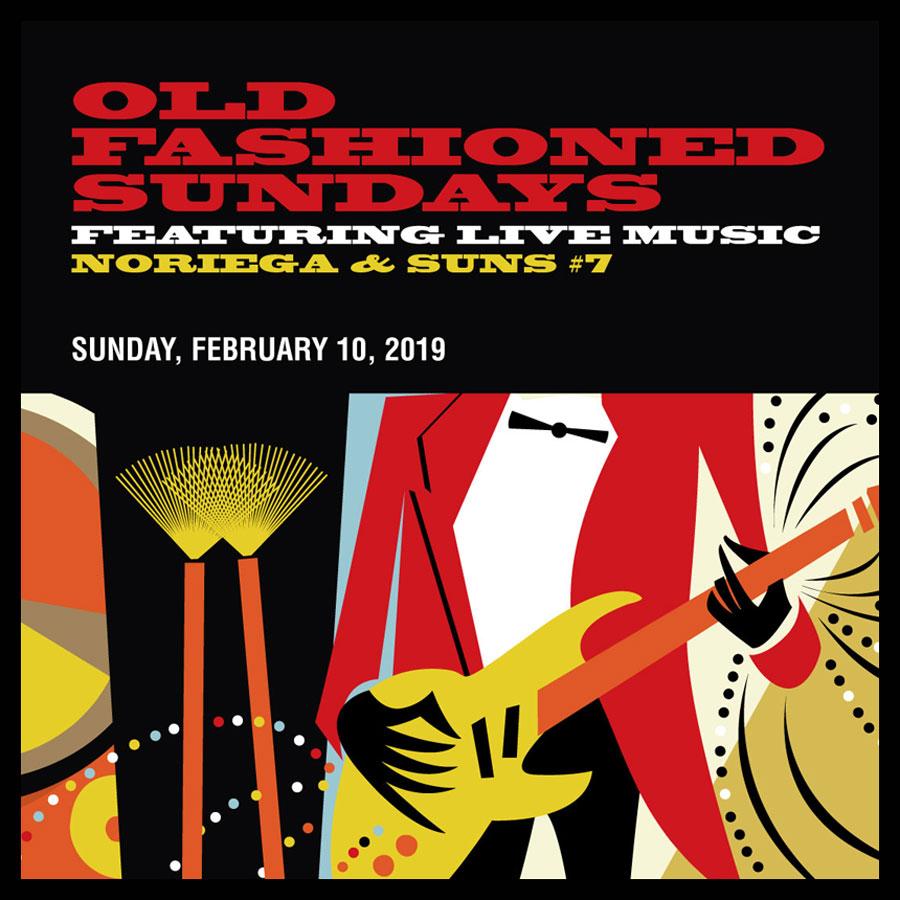 OLD FASHIONED SUNDAYS FEATURING LIVE MUSIC NORIEGA & SUNS #7