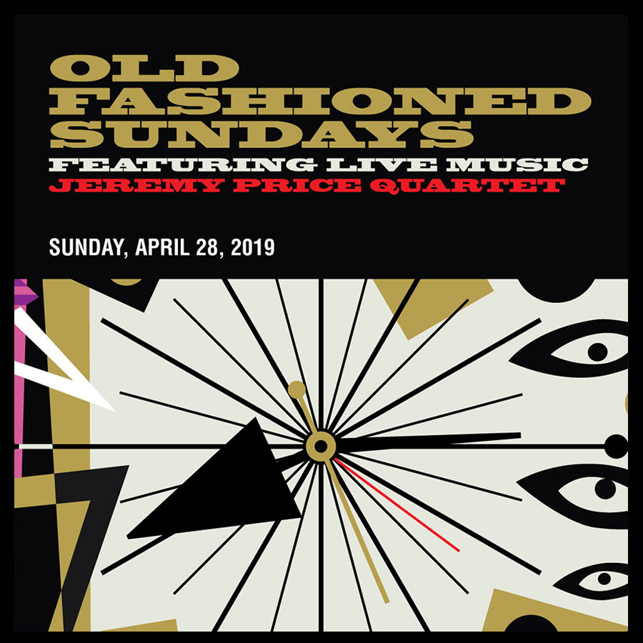 OLD FASHIONED SUNDAYS FEATURING LIVE MUSIC JEREMY PRICE QUARTET