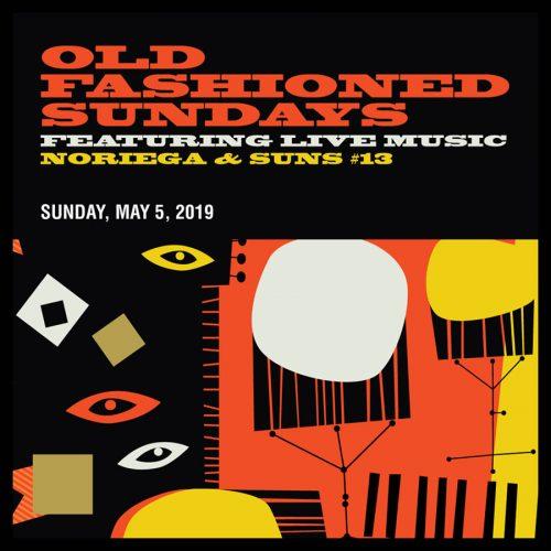 OLD FASHIONED SUNDAYS FEATURING LIVE MUSIC NORIEGA & SUNS #13