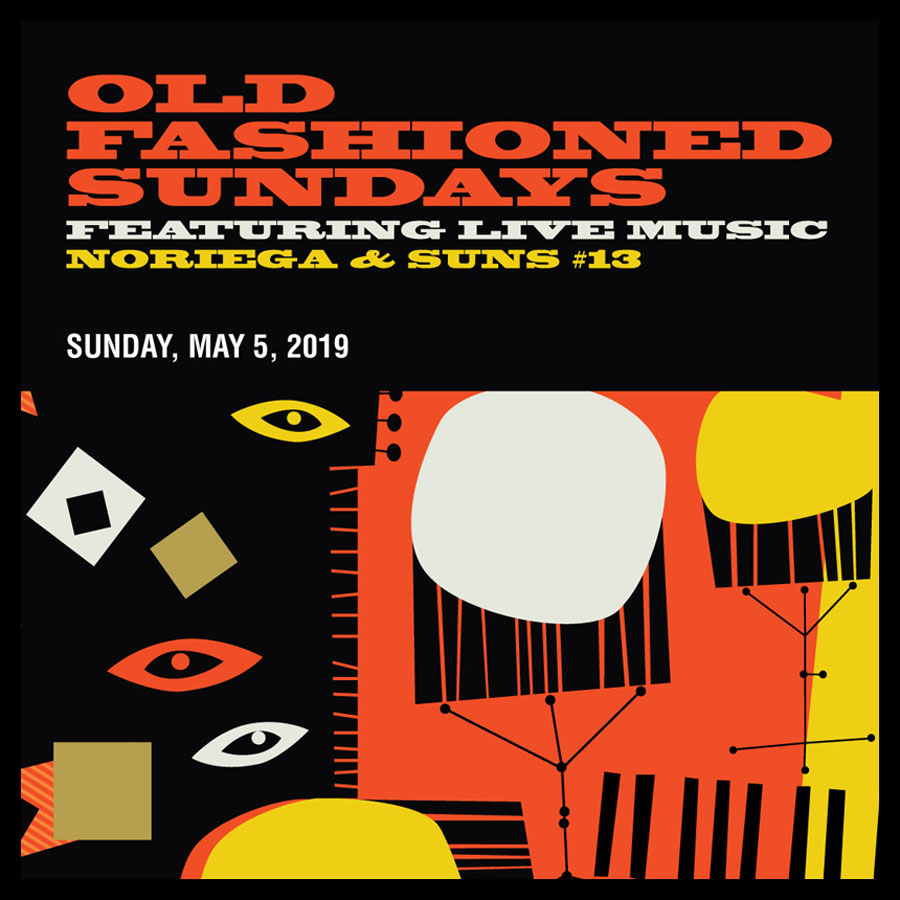 OLD FASHIONED SUNDAYS FEATURING LIVE MUSIC NORIEGA & SUNS #13