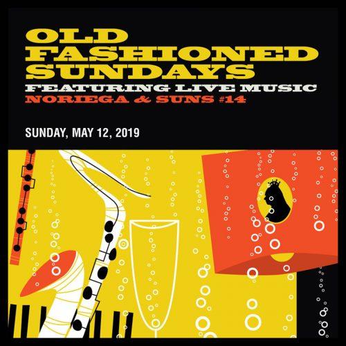 OLD FASHIONED SUNDAYS FEATURING LIVE MUSIC NORIEGA & SUNS #14