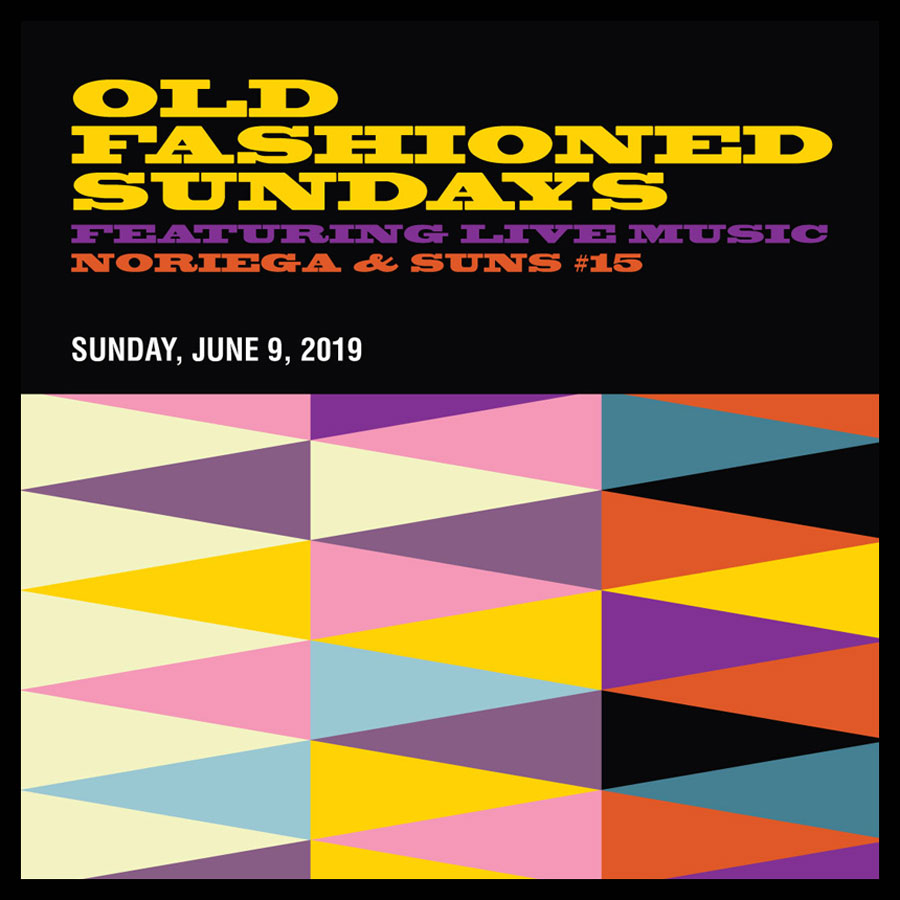 OLD FASHIONED SUNDAYS FEATURING LIVE MUSIC NORIEGA & SUNS #15